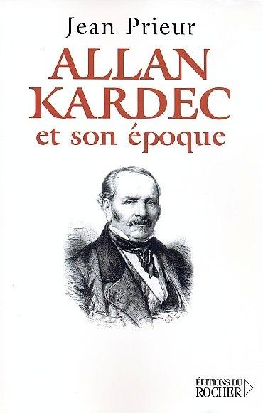 Allan Kardec et son époque - Jean Prieur